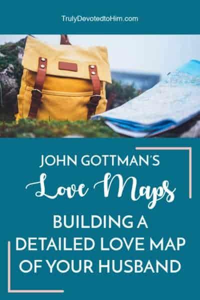 John Gottman's love maps building a detailed love map of your husband